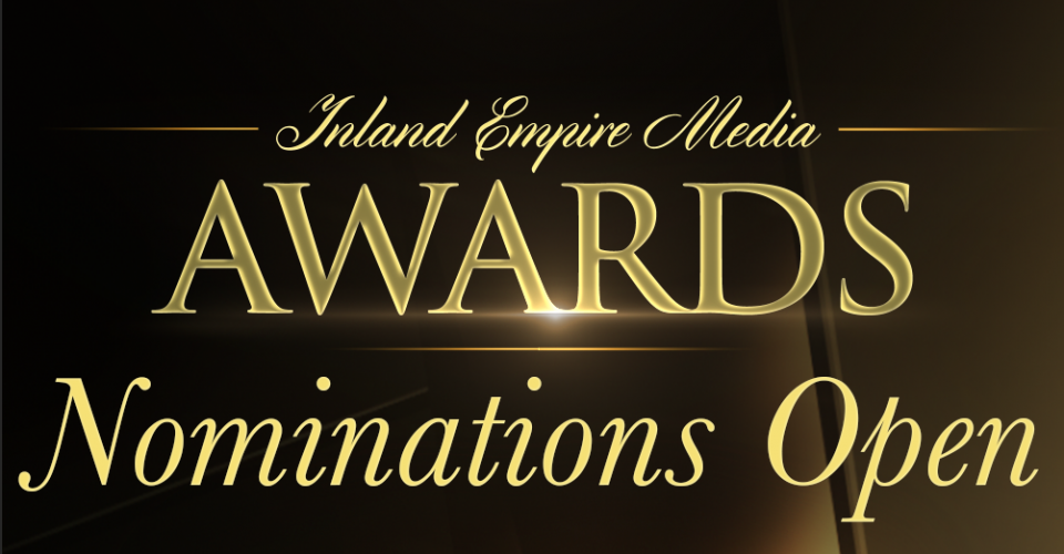 Now Accepting Nomination to the Inland Empire Media Awards